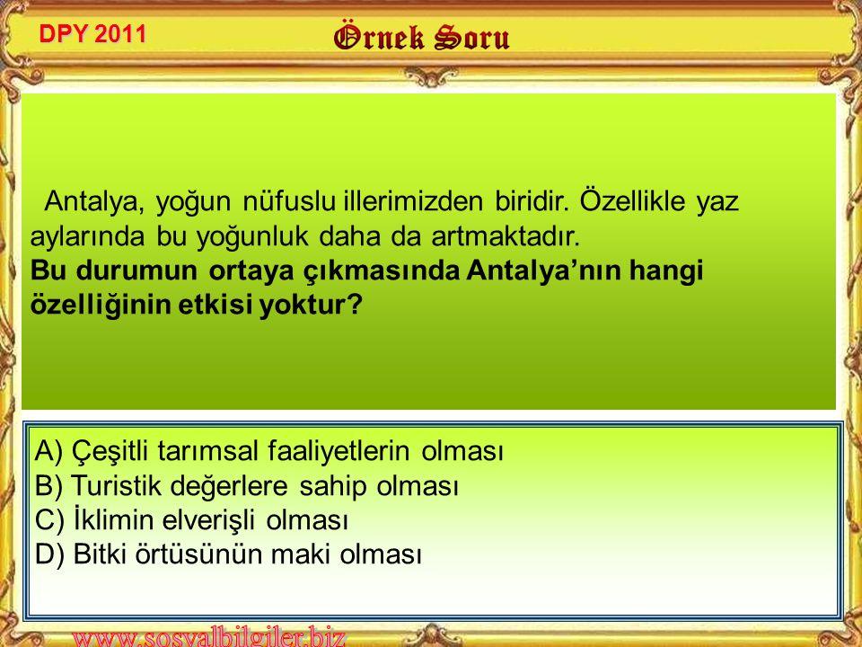 A) Zonguldak B) Siirt C) Samsun D) İzmir DPY 2011 Yeryüzü şekilleri ve iklim koşullarının elverişli olduğu yerlerde genellikle nüfus yoğunluğu fazladı