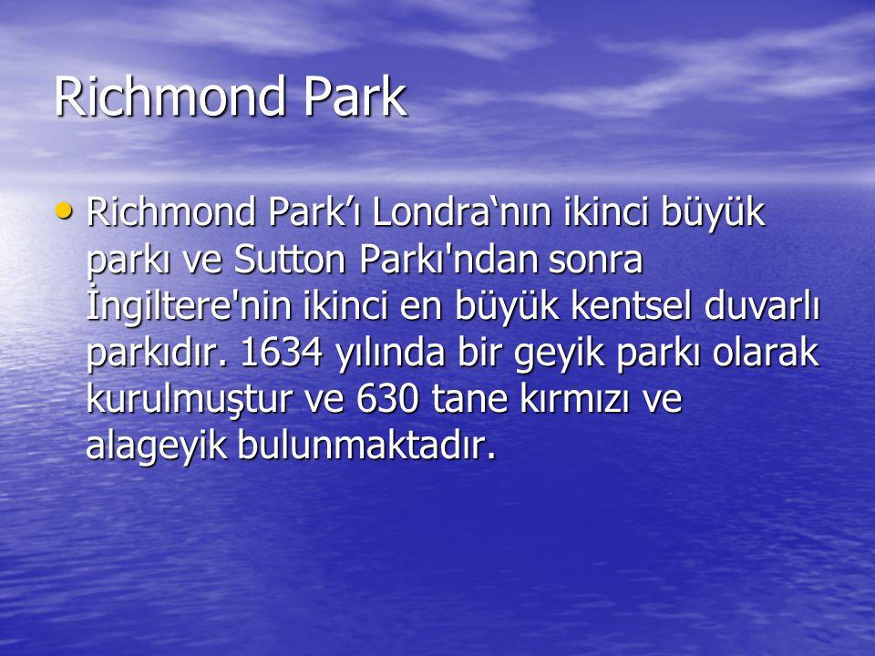 Richmond Park Richmond Park'ı Londra'nın ikinci büyük parkı ve Sutton Parkı'ndan sonra İngiltere'nin ikinci en büyük kentsel duvarlı parkıdır. 1634 yı