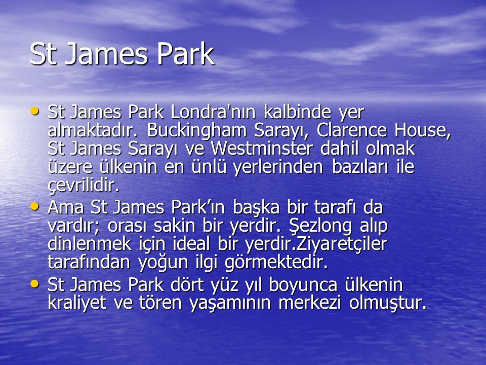 St James Park St James Park Londra'nın kalbinde yer almaktadır. Buckingham Sarayı, Clarence House, St James Sarayı ve Westminster dahil olmak üzere ül
