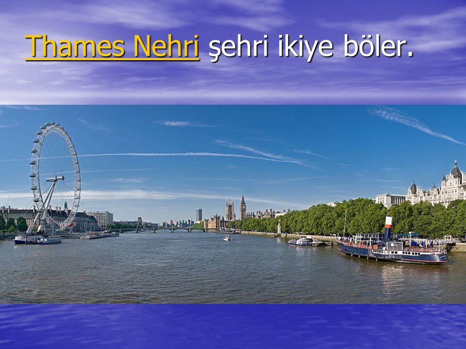 Thames NehriThames Nehri şehri ikiye böler. Thames Nehri