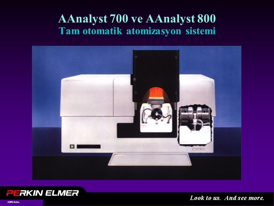 AB98-0x5xe AAnalyst 700 ve AAnalyst 800 Otomatik Atomizer Değişimi Alev  HGA  fırın (AAnalyst 700) Alev  THGA  fırın (AAnalyst 800) FI-MHS  fırın (her ikisi için de manuel) - Kullanıcı kazanımları:  Tek alette tam dinamik aralık  Kullanımı daha kolay  Daha az boşa geçen zaman