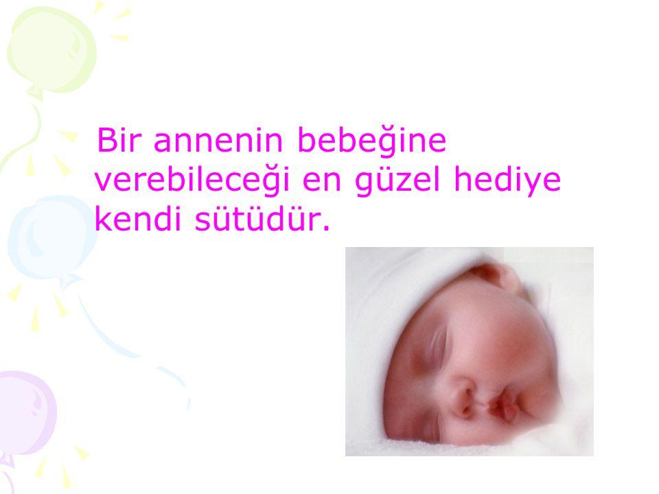 İLK 6 AYDA SADECE ANNE SÜTÜ VERİNİZ.