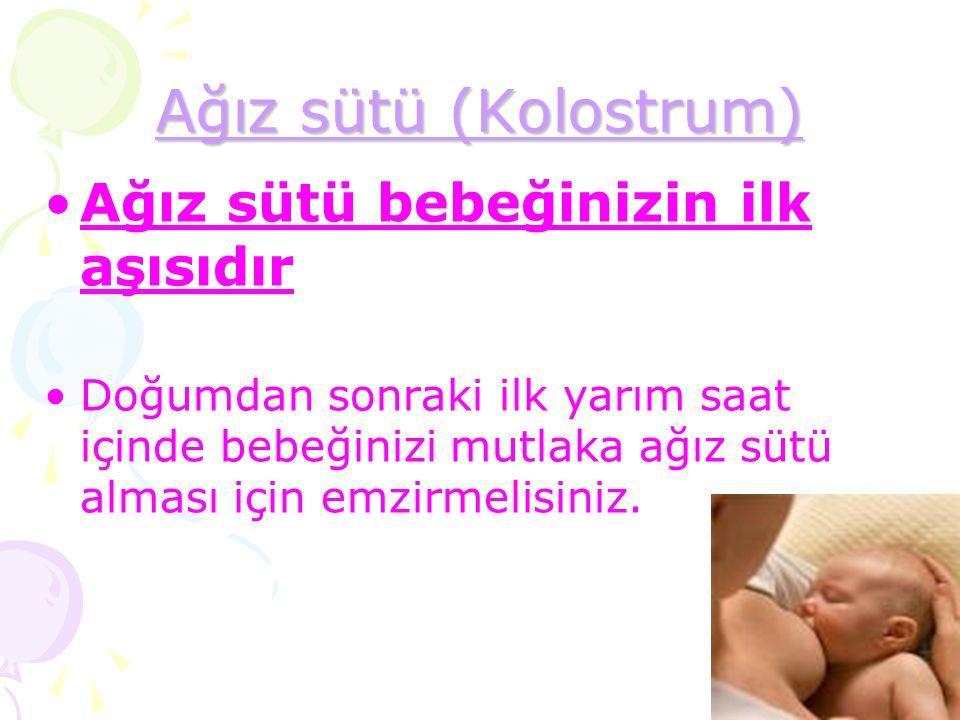 Ağız sütü (Kolostrum) Ağız sütü bebeğinizin ilk aşısıdır Doğumdan sonraki ilk yarım saat içinde bebeğinizi mutlaka ağız sütü alması için emzirmelisini