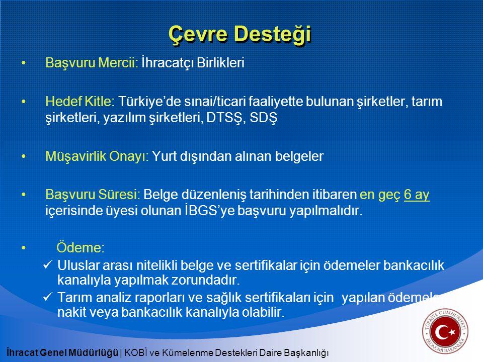İhracat Genel Müdürlüğü | KOBİ ve Kümelenme Destekleri Daire Başkanlığı Çevre Desteği Başvuru Mercii: İhracatçı Birlikleri Hedef Kitle: Türkiye'de sın