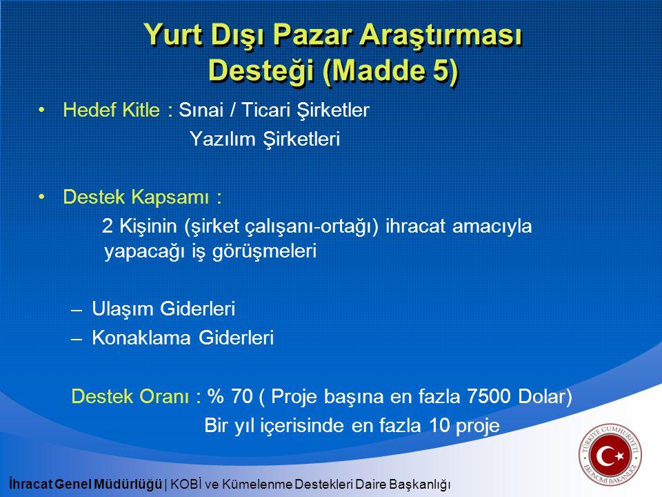 İhracat Genel Müdürlüğü | KOBİ ve Kümelenme Destekleri Daire Başkanlığı Çevre Desteği Başvuru Mercii: İhracatçı Birlikleri Hedef Kitle: Türkiye'de sınai/ticari faaliyette bulunan şirketler, tarım şirketleri, yazılım şirketleri, DTSŞ, SDŞ Müşavirlik Onayı: Yurt dışından alınan belgeler Başvuru Süresi: Belge düzenleniş tarihinden itibaren en geç 6 ay içerisinde üyesi olunan İBGS'ye başvuru yapılmalıdır.