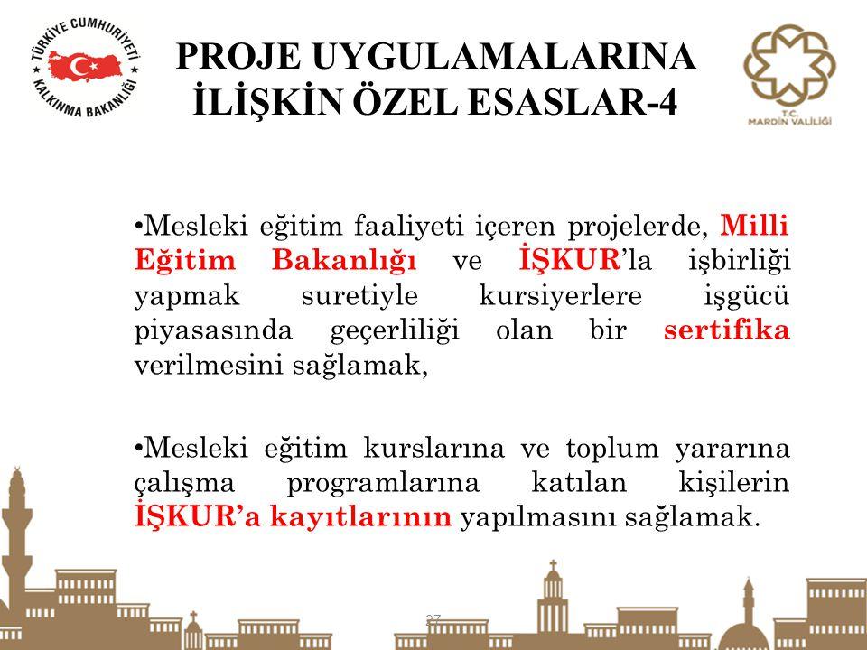 PROJE UYGULAMALARINA İLİŞKİN ÖZEL ESASLAR-4 Mesleki eğitim faaliyeti içeren projelerde, Milli Eğitim Bakanlığı ve İŞKUR 'la işbirliği yapmak suretiyle