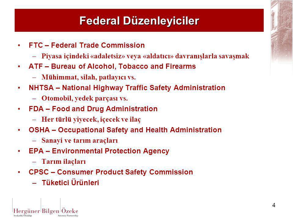 4 Federal Düzenleyiciler FTC – Federal Trade Commission –Piyasa içindeki «adaletsiz» veya «aldatıcı» davranışlarla savaşmak ATF – Bureau of Alcohol, T