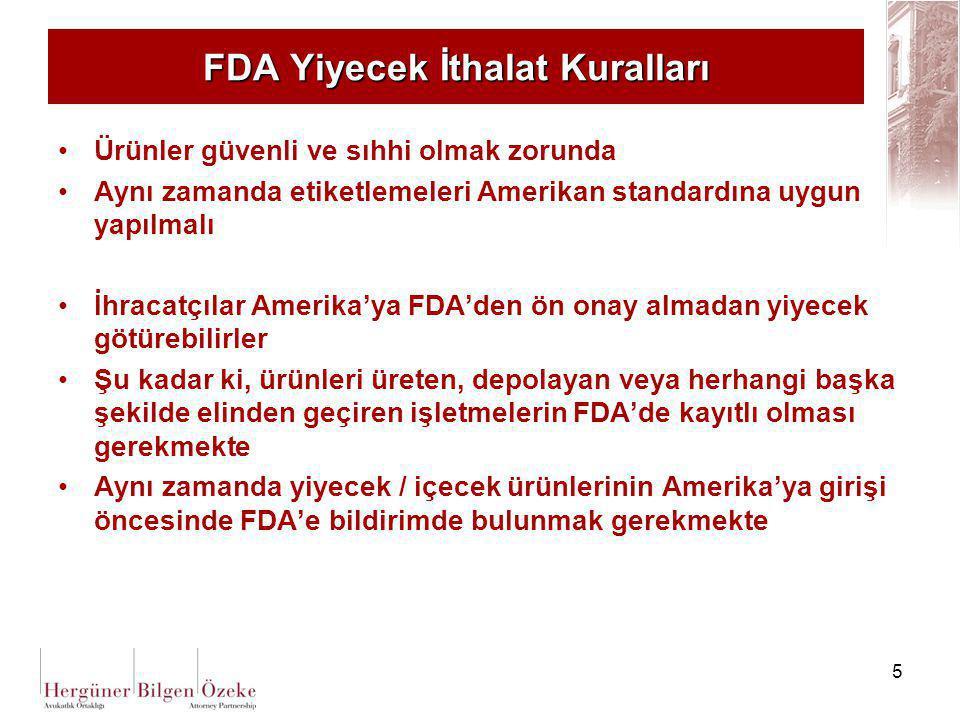 5 FDA Yiyecek İthalat Kuralları Ürünler güvenli ve sıhhi olmak zorunda Aynı zamanda etiketlemeleri Amerikan standardına uygun yapılmalı İhracatçılar A
