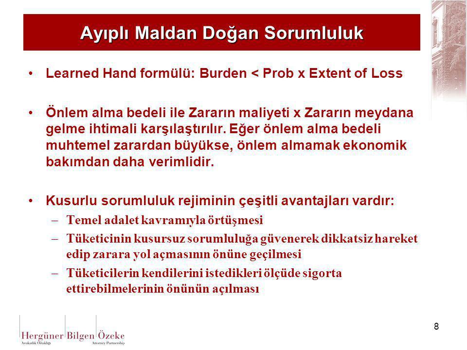 8 Ayıplı Maldan Doğan Sorumluluk Learned Hand formülü: Burden < Prob x Extent of Loss Önlem alma bedeli ile Zararın maliyeti x Zararın meydana gelme i