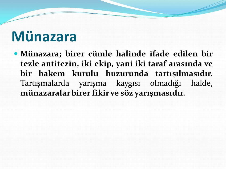 Münazara Münazara; birer cümle halinde ifade edilen bir tezle antitezin, iki ekip, yani iki taraf arasında ve bir hakem kurulu huzurunda tartışılmasıd