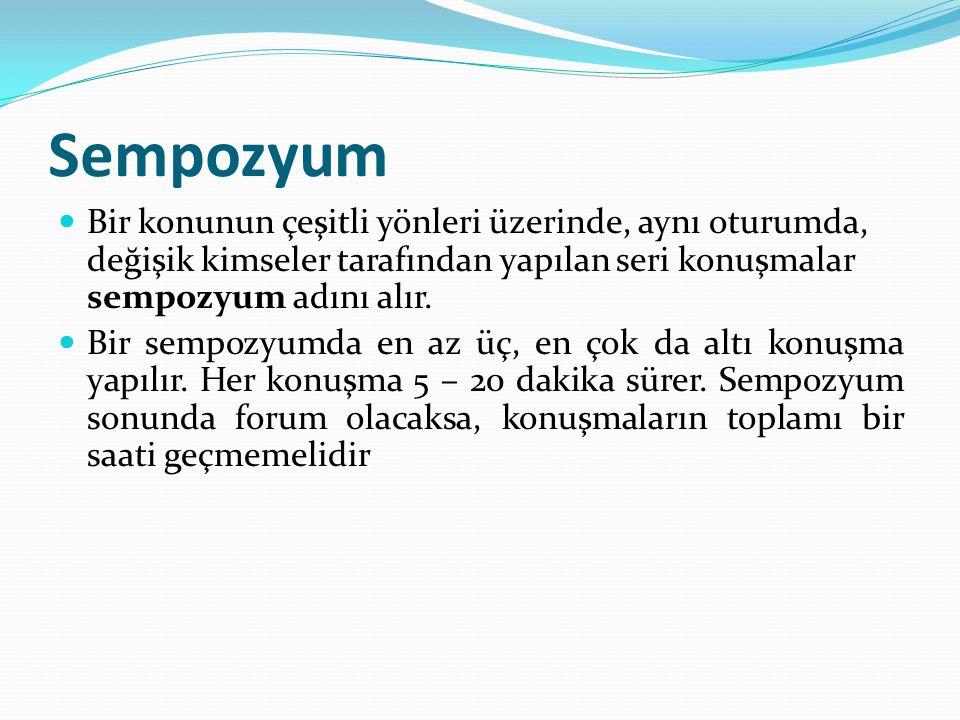 Sempozyum Bir konunun çeşitli yönleri üzerinde, aynı oturumda, değişik kimseler tarafından yapılan seri konuşmalar sempozyum adını alır. Bir sempozyum