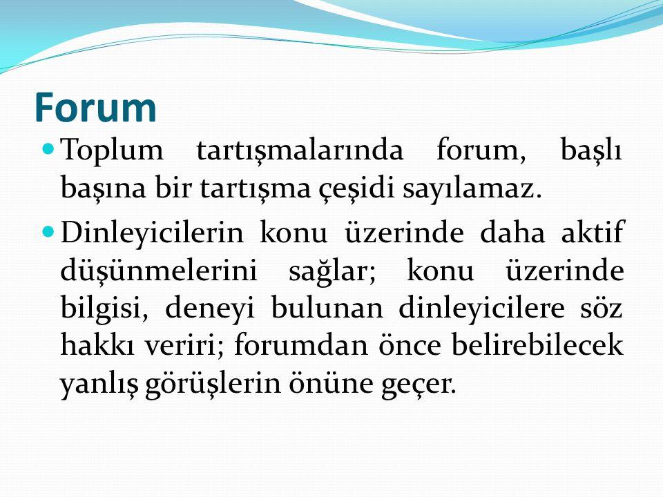 Forum Toplum tartışmalarında forum, başlı başına bir tartışma çeşidi sayılamaz. Dinleyicilerin konu üzerinde daha aktif düşünmelerini sağlar; konu üze