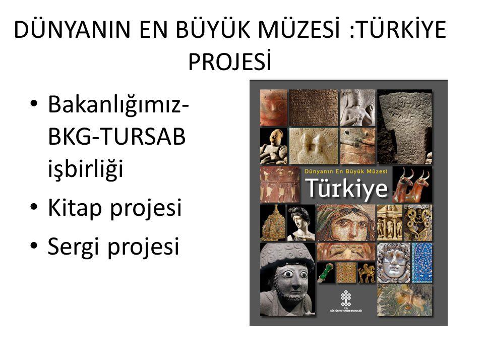 DÜNYANIN EN BÜYÜK MÜZESİ :TÜRKİYE PROJESİ Bakanlığımız- BKG-TURSAB işbirliği Kitap projesi Sergi projesi