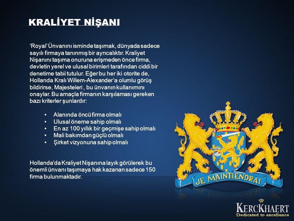 'Royal' Ünvanını isminde taşımak, dünyada sadece sayılı firmaya tanınmış bir ayrıcalıktır. Kraliyet Nişanını taşıma onuruna erişmeden önce firma, devl