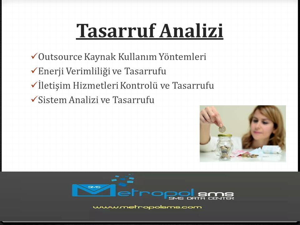 Tasarruf Analizi Outsource Kaynak Kullanım Yöntemleri Enerji Verimliliği ve Tasarrufu İletişim Hizmetleri Kontrolü ve Tasarrufu Sistem Analizi ve Tasa