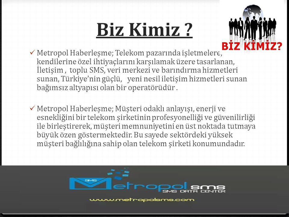 Biz Kimiz ? Metropol Haberleşme; Telekom pazarında işletmelere, kendilerine özel ihtiyaçlarını karşılamak üzere tasarlanan, İletişim, toplu SMS, veri