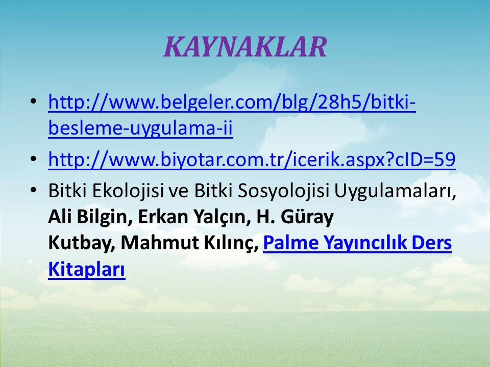 KAYNAKLAR http://www.belgeler.com/blg/28h5/bitki- besleme-uygulama-ii http://www.belgeler.com/blg/28h5/bitki- besleme-uygulama-ii http://www.biyotar.com.tr/icerik.aspx?cID=59 Bitki Ekolojisi ve Bitki Sosyolojisi Uygulamaları, Ali Bilgin, Erkan Yalçın, H.