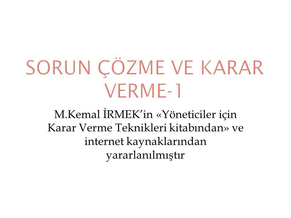 M.Kemal İRMEK'in «Yöneticiler için Karar Verme Teknikleri kitabından» ve internet kaynaklarından yararlanılmıştır