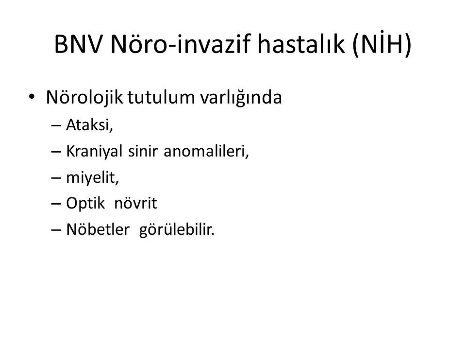 BNV Nöro-invazif hastalık (NİH) Nörolojik tutulum varlığında – Ataksi, – Kraniyal sinir anomalileri, – miyelit, – Optik növrit – Nöbetler görülebilir.