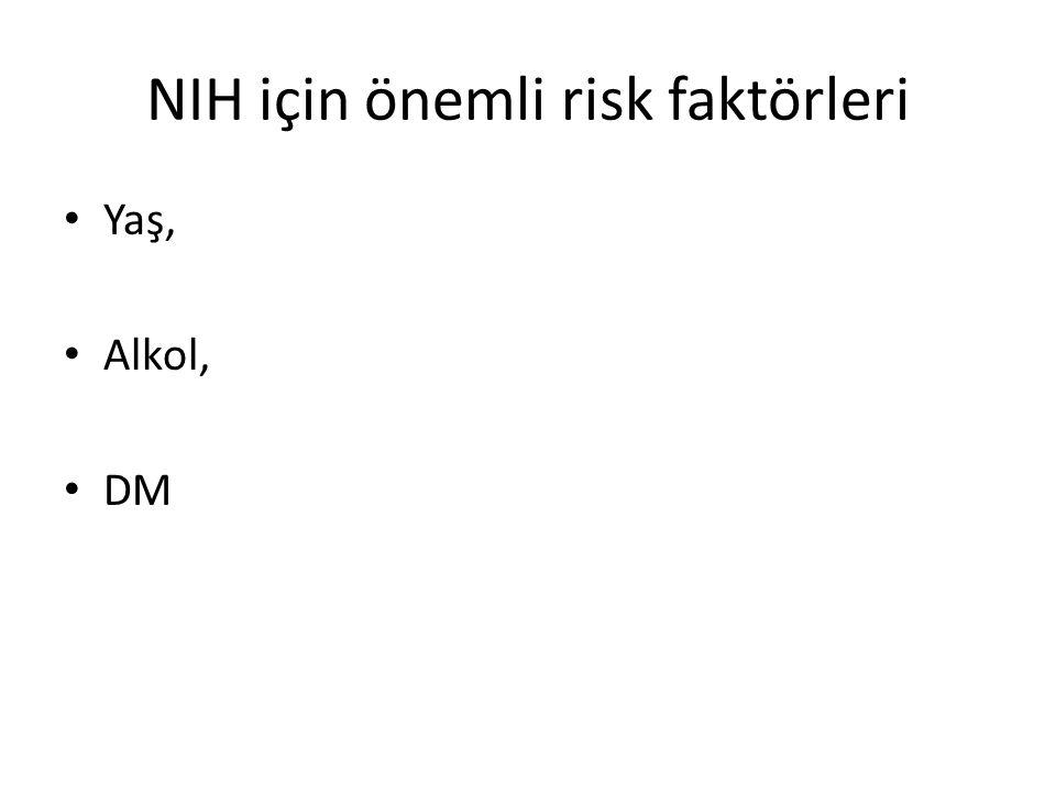 NIH için önemli risk faktörleri Yaş, Alkol, DM