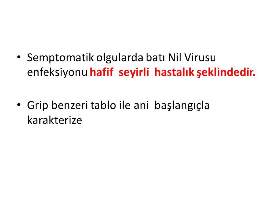 Semptomatik olgularda batı Nil Virusu enfeksiyonu hafif seyirli hastalık şeklindedir. Grip benzeri tablo ile ani başlangıçla karakterize