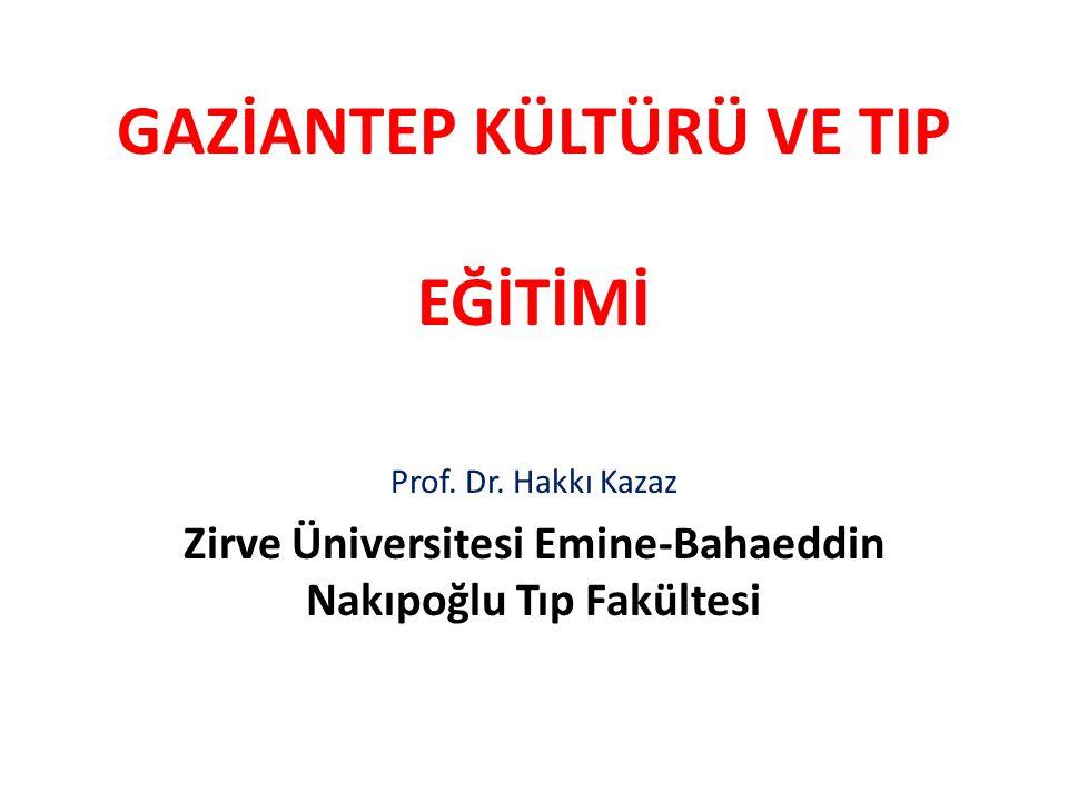 GAZİANTEP KÜLTÜRÜ VE TIP EĞİTİMİ Prof.Dr.