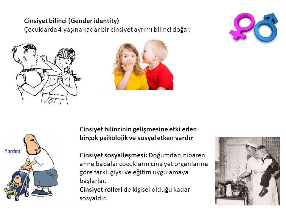 Cinsiyet bilinci (Gender identity) Çocuklarda 4 yaşına kadar bir cinsiyet ayrımı bilinci doğar. Cinsiyet bilincinin gelişmesine etki eden birçok psiko
