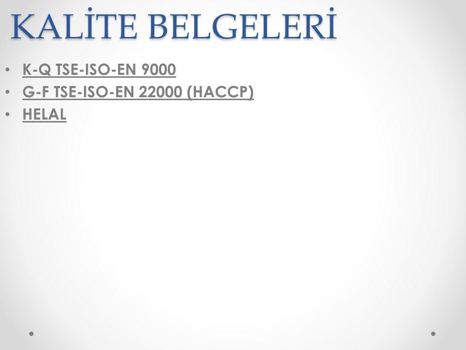 KALİTE BELGELERİ K-Q TSE-ISO-EN 9000 G-F TSE-ISO-EN 22000 (HACCP) HELAL