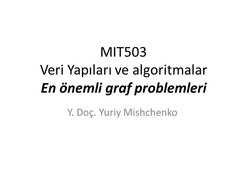 MIT503 Veri Yapıları ve algoritmalar En önemli graf problemleri Y. Doç. Yuriy Mishchenko