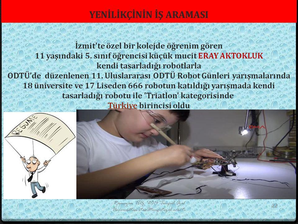 YENİLİKÇİNİN İŞ ARAMASI İzmit'te özel bir kolejde öğrenim gören 11 yaşındaki 5. sınıf öğrencisi küçük mucit ERAY AKTOKLUK kendi tasarladığı robotlarla