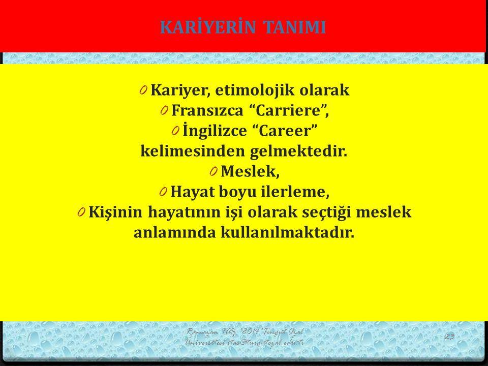 KARİYERİN TANIMI Ramazan TAŞ *2014*Turgut Özal Üniversitesi rtas@turgutozal.edu.tr 23 0 Kariyer, etimolojik olarak 0 Fransızca Carriere , 0 İngilizce Career kelimesinden gelmektedir.