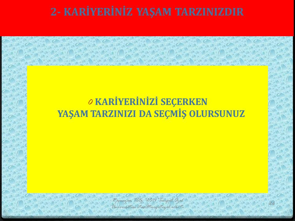2- KARİYERİNİZ YAŞAM TARZINIZDIR Ramazan TAŞ *2014*Turgut Özal Üniversitesi rtas@turgutozal.edu.tr 26 0 KARİYERİNİZİ SEÇERKEN YAŞAM TARZINIZI DA SEÇMİ