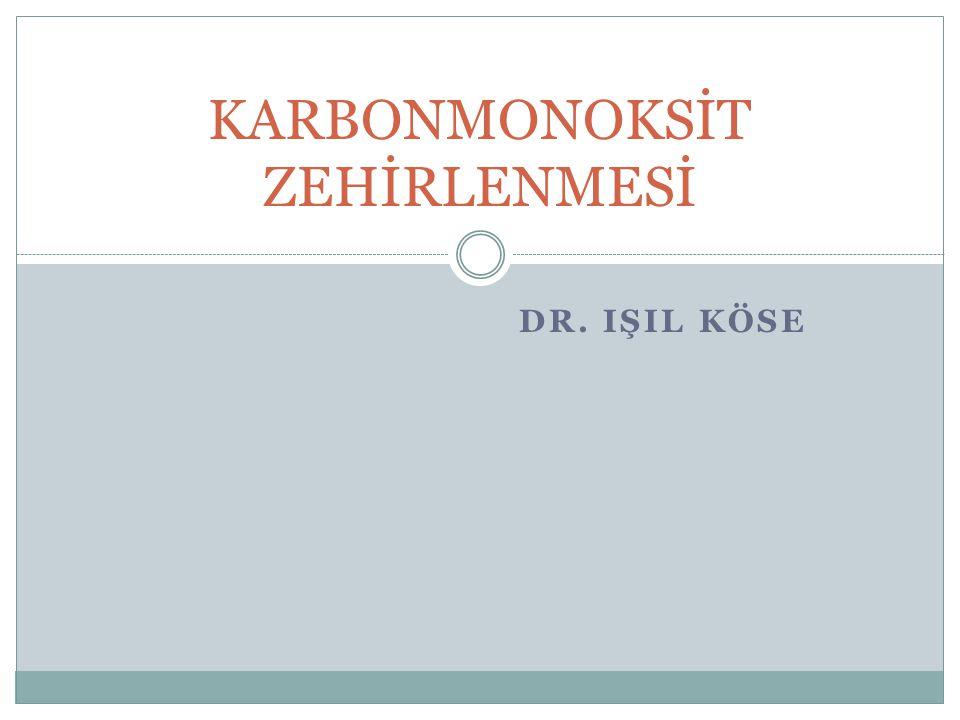 DR. IŞIL KÖSE KARBONMONOKSİT ZEHİRLENMESİ