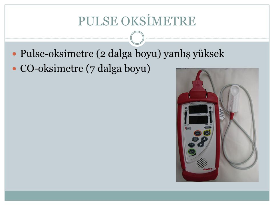 PULSE OKSİMETRE Pulse-oksimetre (2 dalga boyu) yanlış yüksek CO-oksimetre (7 dalga boyu)