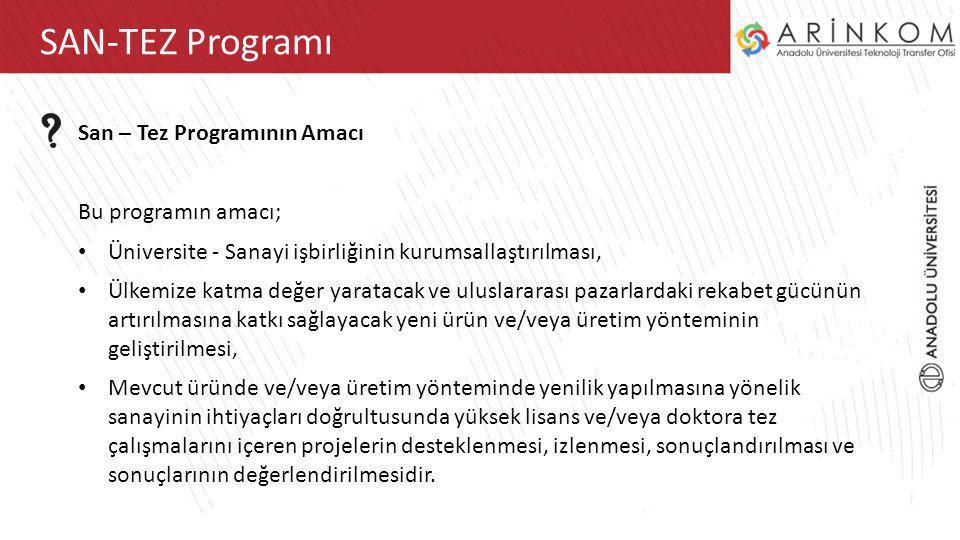 ARİNKOM TTOSAN-TEZ Programı San – Tez Programının Amacı Bu programın amacı; Üniversite - Sanayi işbirliğinin kurumsallaştırılması, Ülkemize katma değe
