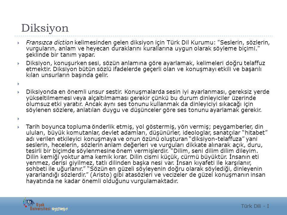 Diksiyon  Fransızca diction kelimesinden gelen diksiyon için Türk Dil Kurumu: