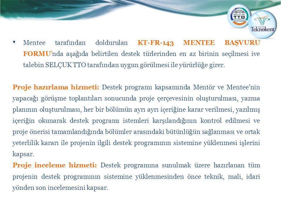 Mentee tarafından doldurulan KT-FR-143 MENTEE BAŞVURU FORMU'nda aşağıda belirtilen destek türlerinden en az birinin seçilmesi ive talebin SELÇUK TTO t