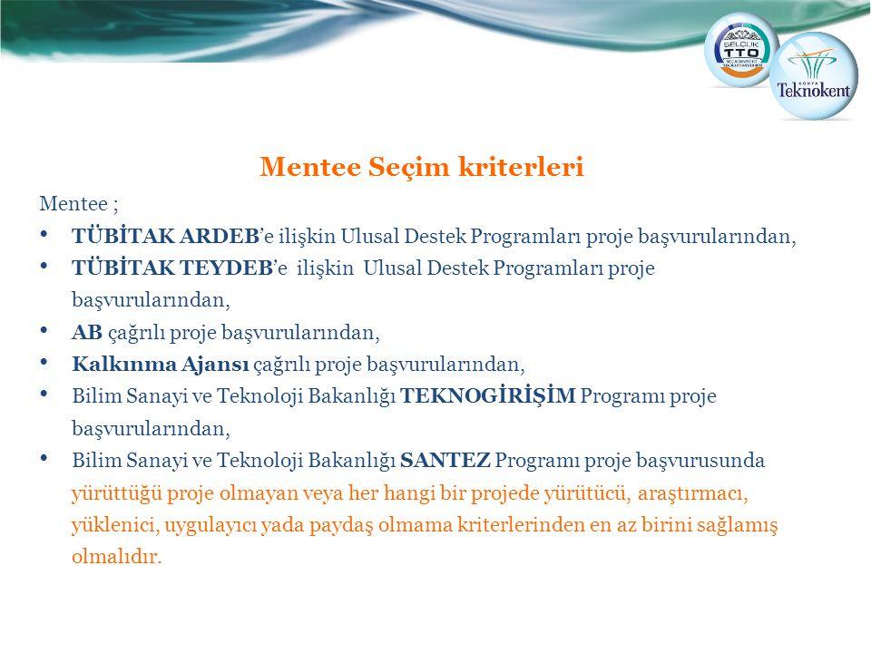 Mentee Seçim kriterleri Mentee ; TÜBİTAK ARDEB'e ilişkin Ulusal Destek Programları proje başvurularından, TÜBİTAK TEYDEB'e ilişkin Ulusal Destek Progr