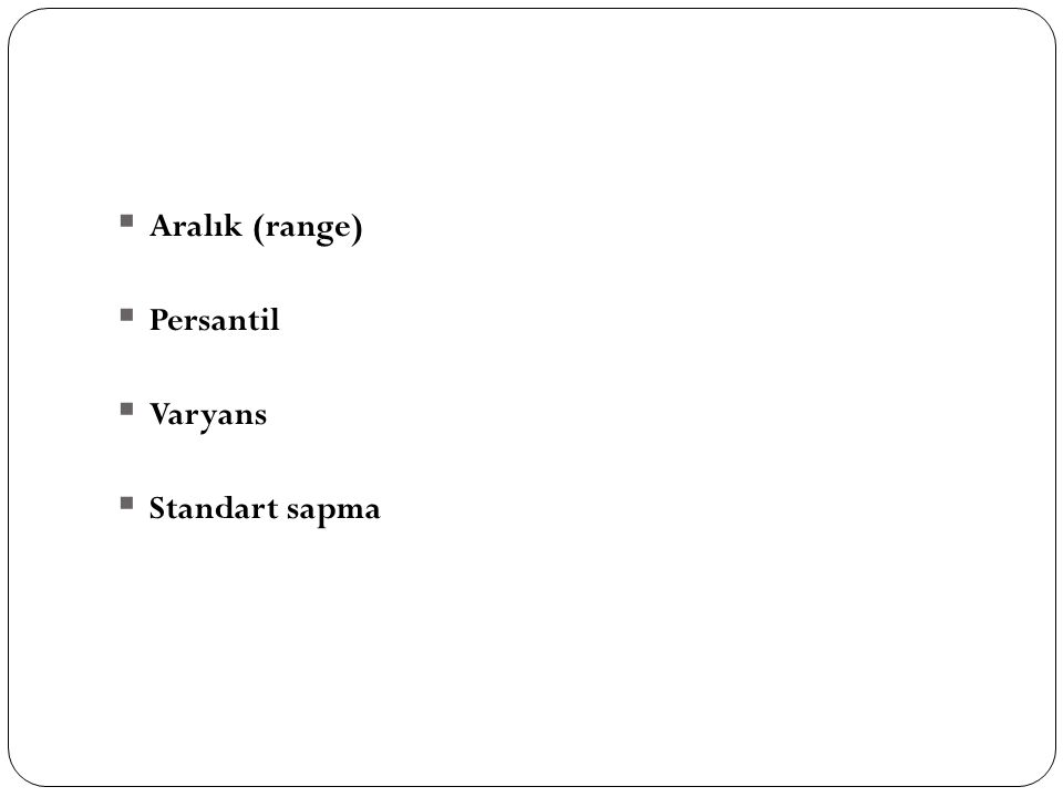  Aralık (range)  Persantil  Varyans  Standart sapma