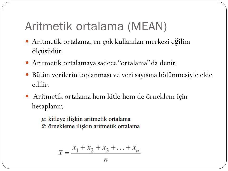 """Aritmetik ortalama (MEAN) Aritmetik ortalama, en çok kullanılan merkezi e ğ ilim ölçüsüdür. Aritmetik ortalamaya sadece """"ortalama"""" da denir. Bütün ver"""