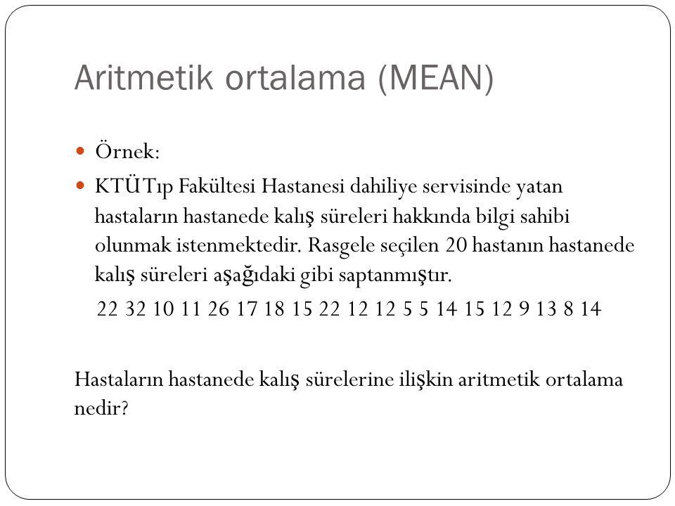 Aritmetik ortalama (MEAN) Örnek: KTÜ Tıp Fakültesi Hastanesi dahiliye servisinde yatan hastaların hastanede kalı ş süreleri hakkında bilgi sahibi olun