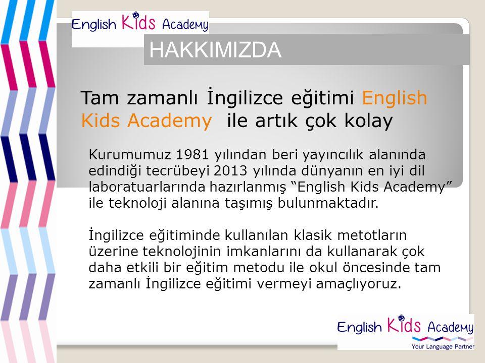 HAKKIMIZDA Tam zamanlı İngilizce eğitimi English Kids Academy ile artık çok kolay Kurumumuz 1981 yılından beri yayıncılık alanında edindiği tecrübeyi