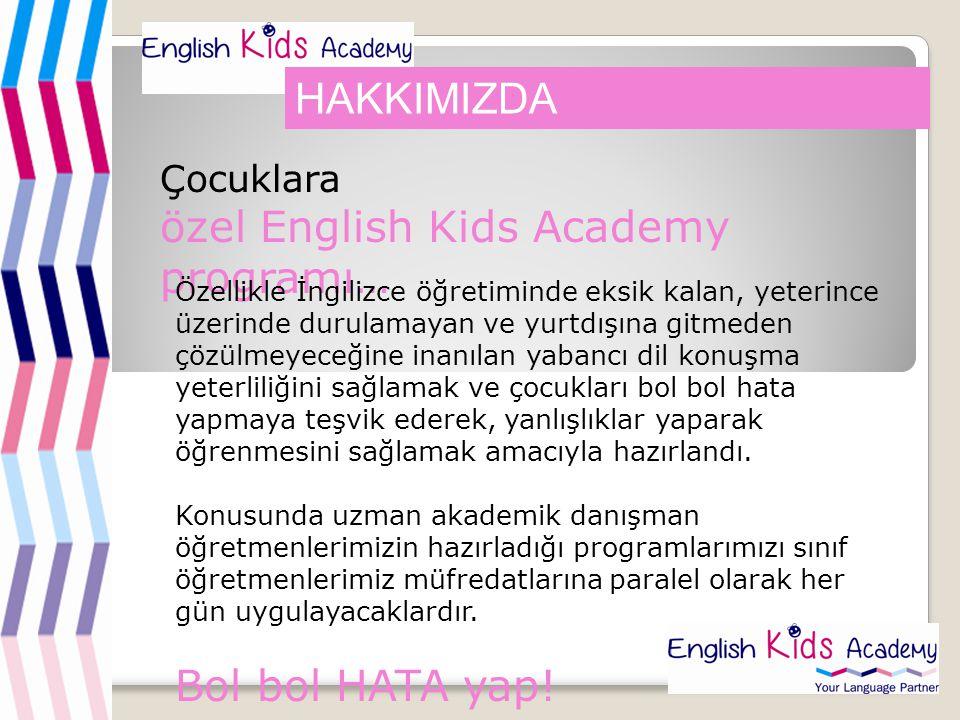 HAKKIMIZDA Çocuklara özel English Kids Academy programı… Özellikle İngilizce öğretiminde eksik kalan, yeterince üzerinde durulamayan ve yurtdışına git