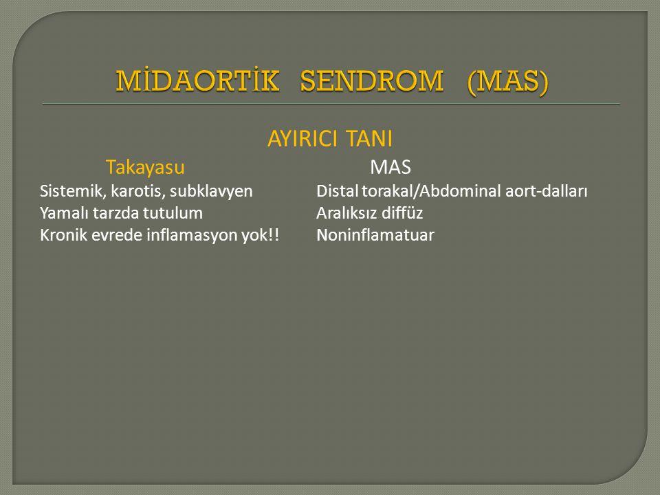 AYIRICI TANI TakayasuMAS Sistemik, karotis, subklavyen Distal torakal/Abdominal aort-dalları Yamalı tarzda tutulum Aralıksız diffüz Kronik evrede infl