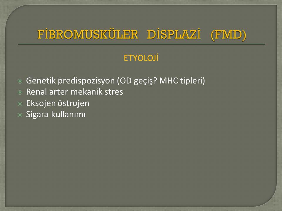 ETYOLOJİ  Genetik predispozisyon (OD geçiş? MHC tipleri)  Renal arter mekanik stres  Eksojen östrojen  Sigara kullanımı