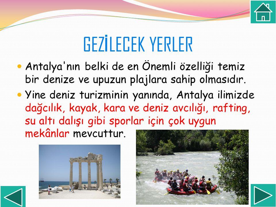 GEZ İ LECEK YERLER Antalya'nın belki de en Önemli özelliği temiz bir denize ve upuzun plajlara sahip olmasıdır. Yine deniz turizminin yanında, Antalya