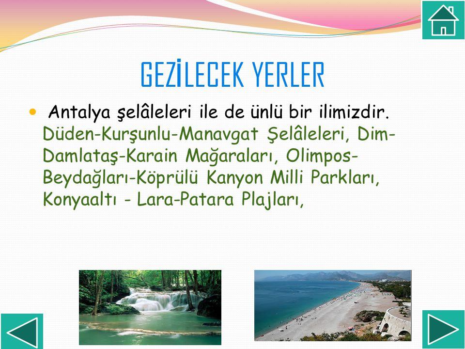 Antalya şelâleleri ile de ünlü bir ilimizdir. Düden-Kurşunlu-Manavgat Şelâleleri, Dim- Damlataş-Karain Mağaraları, Olimpos- Beydağları-Köprülü Kanyon