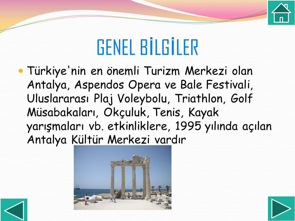 GENEL B İ LG İ LER Türkiye'nin en önemli Turizm Merkezi olan Antalya, Aspendos Opera ve Bale Festivali, Uluslararası Plaj Voleybolu, Triathlon, Golf M