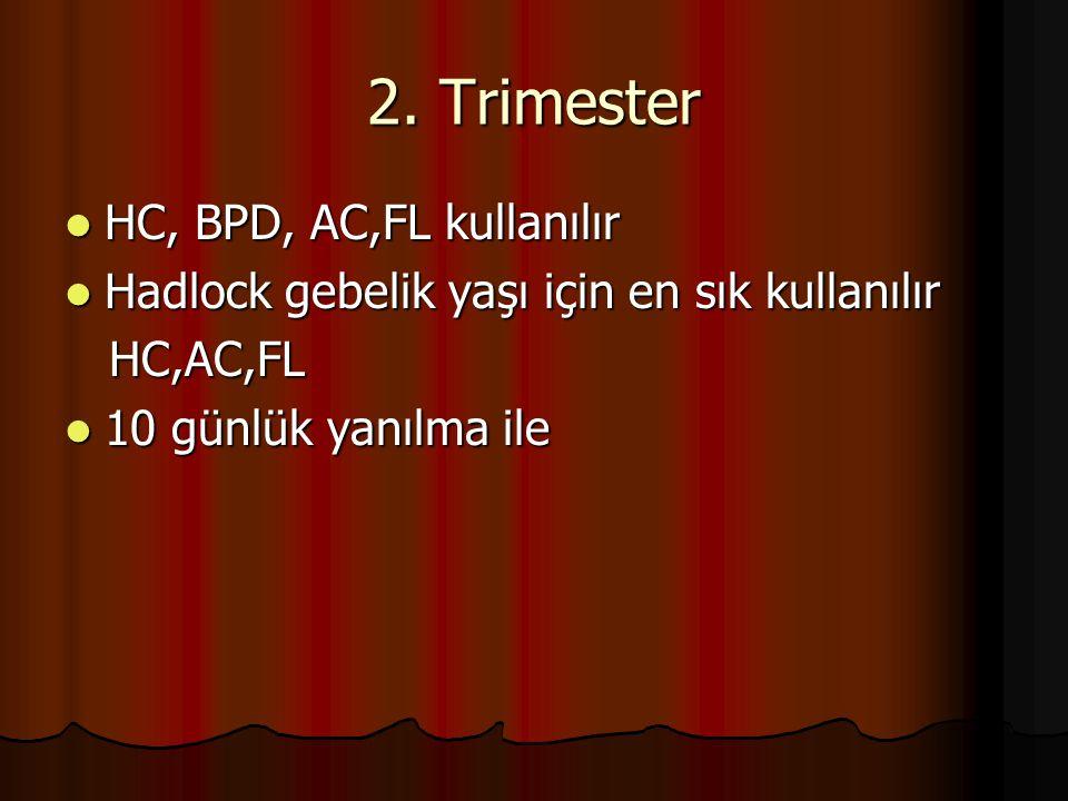 2. Trimester HC, BPD, AC,FL kullanılır HC, BPD, AC,FL kullanılır Hadlock gebelik yaşı için en sık kullanılır Hadlock gebelik yaşı için en sık kullanıl