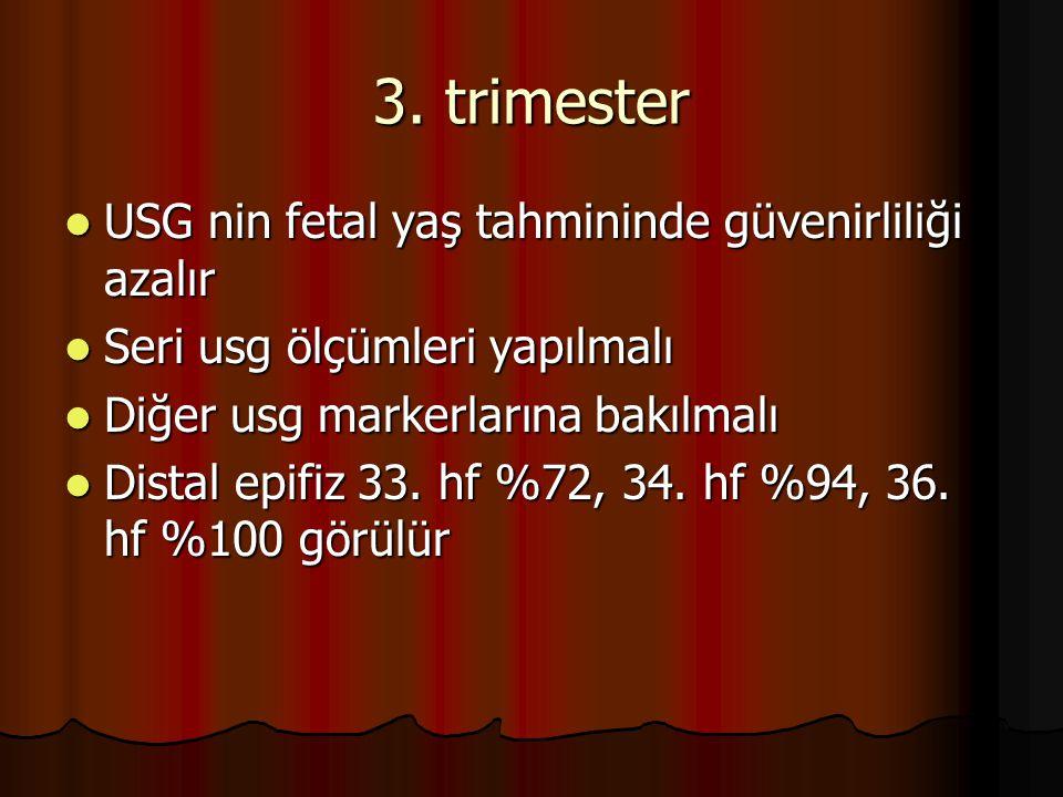 3. trimester USG nin fetal yaş tahmininde güvenirliliği azalır USG nin fetal yaş tahmininde güvenirliliği azalır Seri usg ölçümleri yapılmalı Seri usg